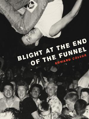 Blight at the End of the Funnel By Colver, Edward